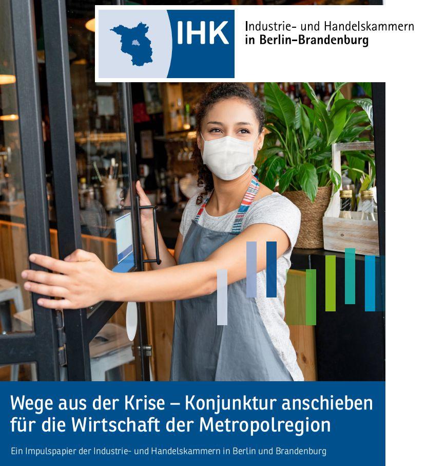 """""""Wege aus der Krise – Konjunktur anschieben für die Wirtschaft der Metropolregion"""" – Ein Impulspapier der Industrie- und Handelskammern in Berlin und Brandenburg"""